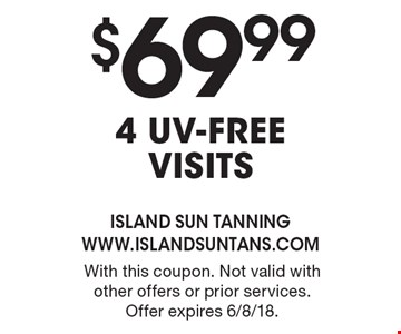 $69.99 4 UV-free visits. With this coupon. Not valid with other offers or prior services. Offer expires 6/8/18.