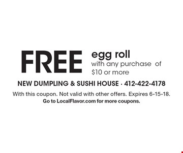 FREE egg roll with any purchase of $10 or more. With this coupon. Not valid with other offers. Expires 6-15-18.Go to LocalFlavor.com for more coupons.