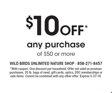 $10 Off* any purchase of $50 or more. *With coupon. One discount per household. Offer not valid on previous purchases, 20 lb. bags of seed, gift cards, optics, DSC memberships or sale items. Cannot be combined with any other offer. Expires 5-27-18.