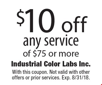 $10 off any service of $75 or more. With this coupon. Not valid with other offers or prior services. Exp. 8/31/18.