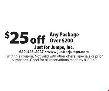 $25 off Any Package Over $200. With this coupon. Not valid with other offers, specials or prior purchases. Good for all reservations made by 9-30-18.