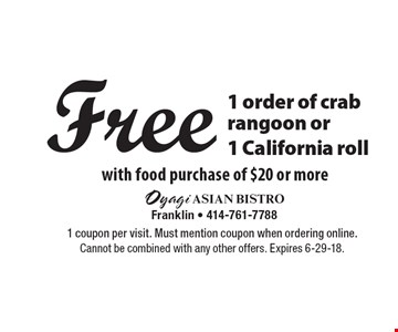 Free 1 order of crab rangoon or 1 California roll with food purchase of $20 or more. 1 coupon per visit. Must mention coupon when ordering online. Cannot be combined with any other offers. Expires 6-29-18.