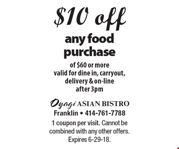 $10 off any food purchase of $60 or morevalid for dine in, carryout, delivery & on-lineafter 3pm. 1 coupon per visit. Cannot be combined with any other offers. Expires 6-29-18.
