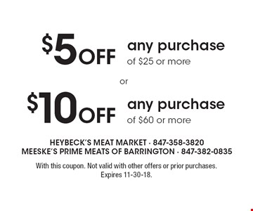 $5 Off any purchase of $25 or more OR $10 Off any purchase of $60 or more. With this coupon. Not valid with other offers or prior purchases. Expires 11-30-18.