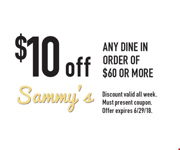 $10 off any dine in order of $60 or more. Discount valid all week. Must present coupon. Offer expires 6/29/18.