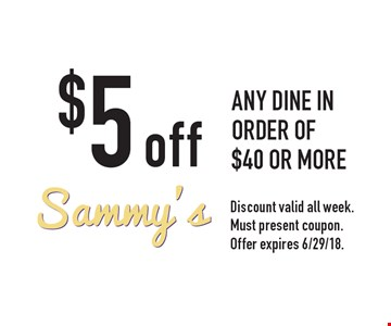$5 off any dine in order of $40 or more. Discount valid all week. Must present coupon. Offer expires 6/29/18.