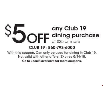 $5 Off any Club 19 dining purchase of $25 or more. With this coupon. Can only be used for dining in Club 19. Not valid with other offers. Expires 6/14/18. Go to LocalFlavor.com for more coupons.