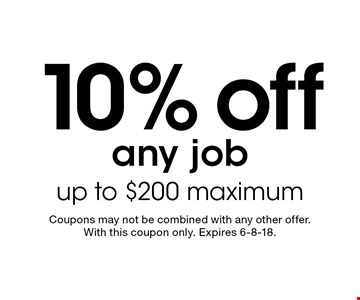 10% off any job up to $200 maximum. Coupons may not be combined with any other offer. With this coupon only. Expires 6-8-18.