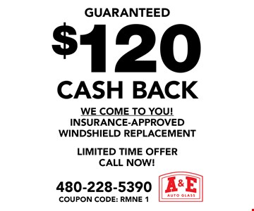 guaranteed $120 cash back we come to you! insurance-approved windshield replacement. Limited time offer call now!. Coupon code: RMNE 1