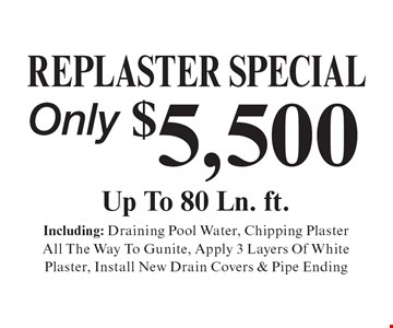 Only $5,500 replaster special. Including: draining pool water, chipping plaster all the way to gunite, apply 3 layers of white plaster, install new drain covers & pipe ending.