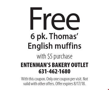 Free 6 pk. Thomas' English muffins with $5 purchase. With this coupon. Only one coupon per visit. Not valid with other offers. Offer expires 8/17/18.