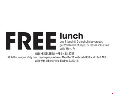 Free lunch buy 1 lunch & 2 alcoholic beverages, get 2nd lunch of equal or lesser value free, valid Mon.-Fri. With this coupon. Only one coupon per purchase. Must be 21 with valid ID for alcohol. Not valid with other offers. Expires 6/22/18.