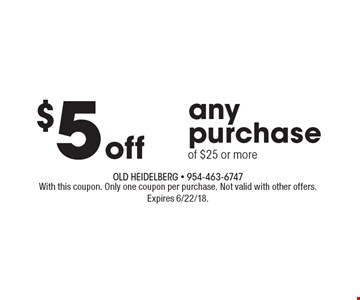 $5 off any purchase of $25 or more. With this coupon. Only one coupon per purchase. Not valid with other offers. Expires 6/22/18.