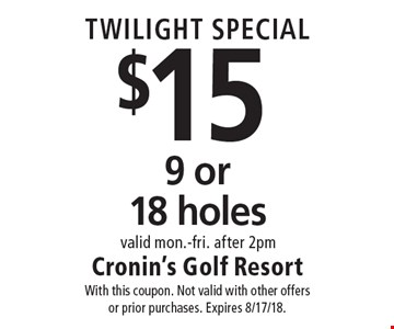 TWILIGHT SPECIAL. $15 9 or 18 holes valid mon.-fri. after 2pm. With this coupon. Not valid with other offers or prior purchases. Expires 8/17/18.