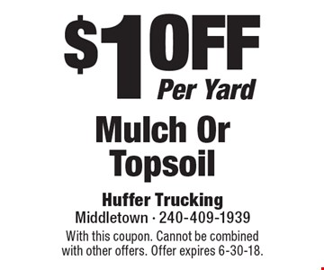 $1 off Per Yard Mulch Or Topsoil. With this coupon. Cannot be combined with other offers. Offer expires 6-30-18.