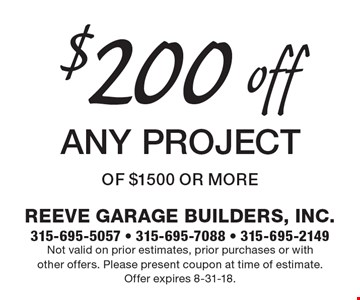 $200 off Any project of $1500 or more. Not valid on prior estimates, prior purchases or withother offers. Please present coupon at time of estimate.Offer expires 8-31-18.