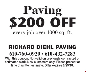 Paving $200 OFF every job over 1000 sq. ft.. With this coupon. Not valid on previously contracted or estimated work. New customers only. Please present at time of written estimate. Offer expires 6/29/18.