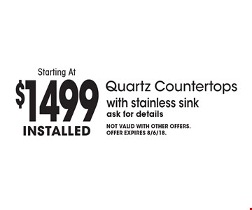 Starting At $1499 Installed Quartz Countertops with stainless sink ask for details. Not valid with other offers. Offer expires 8/6/18.