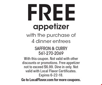 FREE appetizer with the purchase of 4 dinner entrees. With this coupon. Not valid with other discounts or promotions. Free appetizer not to exceed $6.99. Dine in only. Not valid with Local Flavor Certificates. Expires 6-22-18. Go to LocalFlavor.com for more coupons.
