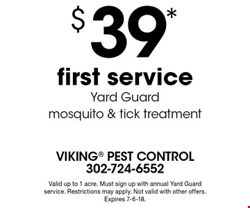 $39* first service Yard Guard mosquito & tick treatment. Valid up to 1 acre. Must sign up with annual Yard Guard service. Restrictions may apply. Not valid with other offers. Expires 7-6-18.