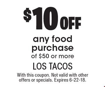 $10 off any food purchase of $50 or more. With this coupon. Not valid with other offers or specials. Expires 6-22-18.