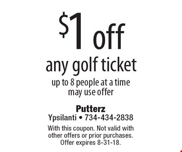 $1 off any golf ticket. Up to 8 people at a time may use offer. With this coupon. Not valid with other offers or prior purchases. Offer expires 8-31-18.