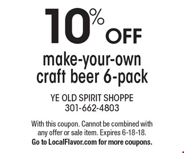 10% OFF make-your-own craft beer 6-pack. With this coupon. Cannot be combined with any offer or sale item. Expires 6-18-18. Go to LocalFlavor.com for more coupons.