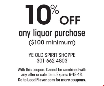 10% OFF any liquor purchase ($100 minimum). With this coupon. Cannot be combined with any offer or sale item. Expires 6-18-18. Go to LocalFlavor.com for more coupons.