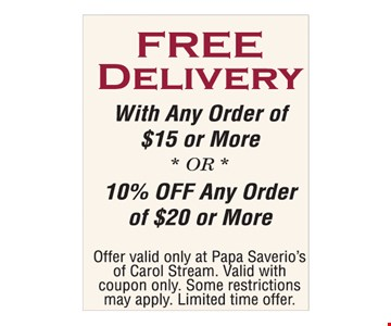 Free Delivery with any order of $15 or more OR 10% off any order of $20 or more. Offer valid only at Papa Saverios of Carol Stream. Valid with coupon only. Some restrictions may apply. Limited time offer.