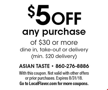 $5 OFF any purchase of $30 or more dine in, take-out or delivery (min. $20 delivery). With this coupon. Not valid with other offers or prior purchases. Expires 8/31/18.Go to LocalFlavor.com for more coupons.
