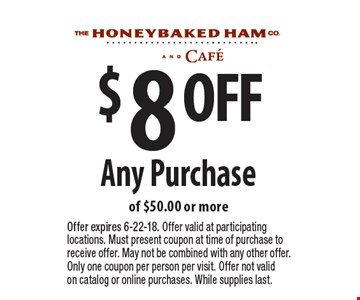 $8 OFF Any Purchase of $50.00 or more. Offer expires 6-22-18. Offer valid at participating locations. Must present coupon at time of purchase to receive offer. May not be combined with any other offer. Only one coupon per person per visit. Offer not valid on catalog or online purchases. While supplies last.
