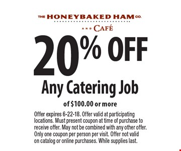 20% OFF Any Catering Job of $100.00 or more. Offer expires 6-22-18. Offer valid at participating locations. Must present coupon at time of purchase to receive offer. May not be combined with any other offer. Only one coupon per person per visit. Offer not valid on catalog or online purchases. While supplies last.