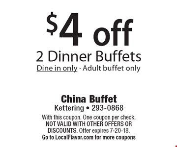 $4 off 2 Dinner Buffets. Dine in only. Adult buffet only. With this coupon. One coupon per check. Not valid with other offers OR discounts. Offer expires 7-20-18. Go to LocalFlavor.com for more coupons