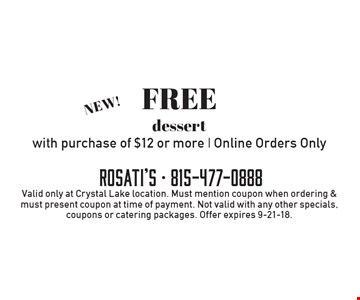 FREE dessert with purchase of $12 or more. Online Orders Only. Valid only at Crystal Lake location. Must mention coupon when ordering & must present coupon at time of payment. Not valid with any other specials, coupons or catering packages. Offer expires 9-21-18.
