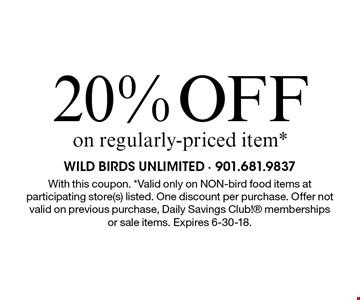 20% OFF on regularly-priced item*. With this coupon. *Valid only on NON-bird food items at participating store(s) listed. One discount per purchase. Offer not valid on previous purchase, Daily Savings Club! memberships or sale items. Expires 6-30-18.