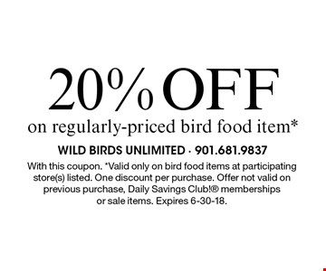 20% OFF on regularly-priced bird food item*. With this coupon. *Valid only on bird food items at participating store(s) listed. One discount per purchase. Offer not valid on previous purchase, Daily Savings Club! memberships or sale items. Expires 6-30-18.