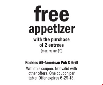 free appetizer with the purchase of 2 entrees (max. value $9). With this coupon. Not valid with other offers. One coupon per table. Offer expires 6-29-18.