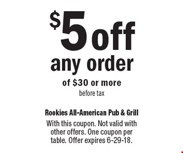 $5 off any order of $30 or more before tax. With this coupon. Not valid with other offers. One coupon per table. Offer expires 6-29-18.