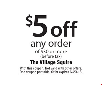 $5 off any order of $30 or more (before tax). With this coupon. Not valid with other offers.One coupon per table. Offer expires 6-29-18.