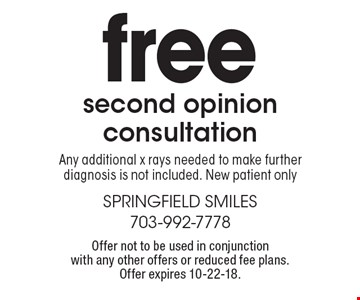 free second opinion consultation Any additional x rays needed to make further diagnosis is not included. New patient only. Offer not to be used in conjunctionwith any other offers or reduced fee plans.Offer expires 10-22-18.