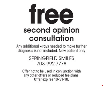 Free second opinion consultation. Any additional x-rays needed to make further diagnosis is not included. New patient only. Offer not to be used in conjunction with any other offers or reduced fee plans. Offer expires 10-31-18.