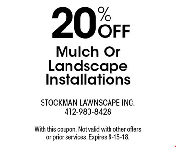 20% OFF Mulch Or Landscape Installations. With this coupon. Not valid with other offers or prior services. Expires 8-15-18.