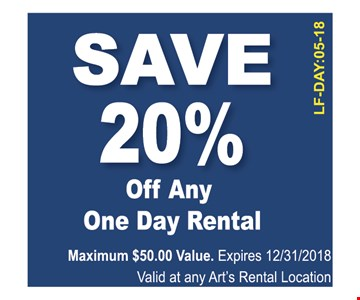SAVE 20% Off Any One Day Rental. Maximum $50.00 Value. Expires 12/31/2018. Valid at any Art's Rental Location. LF-DAY:05-18