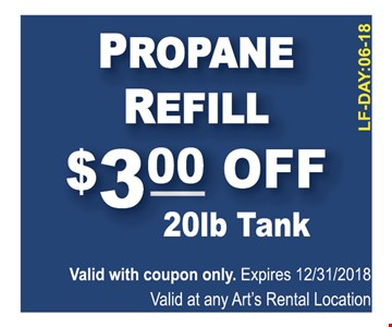 Propance refill $3 off 20lb tank. valid with coupon only. Expires 12/31/18. Valid at any Art's rental location.