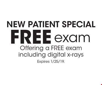 New Patient Special Free exam Offering a FREE exam including digital x-rays. Expires 1/25/19.