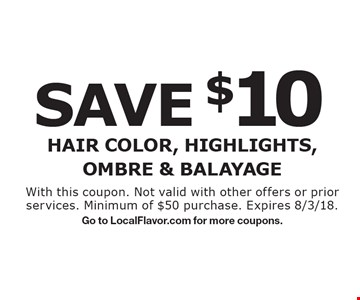 SAVE $10 - Hair Color, Highlights, Ombre & Balayage. With this coupon. Not valid with other offers or prior services. Minimum of $50 purchase. Expires 8/3/18. Go to LocalFlavor.com for more coupons.