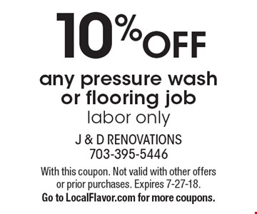 10%OFF any pressure wash or flooring joblabor only. With this coupon. Not valid with other offers or prior purchases. Expires 7-27-18.Go to LocalFlavor.com for more coupons.