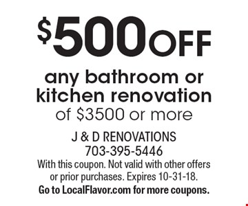 $500 OFF any bathroom or kitchen renovation of $3500 or more. With this coupon. Not valid with other offers or prior purchases. Expires 10-31-18. Go to LocalFlavor.com for more coupons.