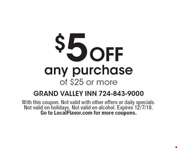 $5 Off any purchase of $25 or more. With this coupon. Not valid with other offers or daily specials. Not valid on holidays. Not valid on alcohol. Expires 12/7/18. Go to LocalFlavor.com for more coupons.