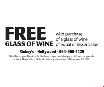 Free glass of wine with purchase of a glass of wine of equal or lesser value. With this coupon. Dine in only. Limit one coupon per table/party. Not valid on specials or Local Flavor offers.Not valid with any other offers. Offer expires 6/22/18.